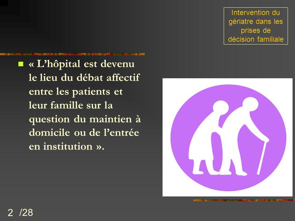 2 « Lhôpital est devenu le lieu du débat affectif entre les patients et leur famille sur la question du maintien à domicile ou de lentrée en instituti