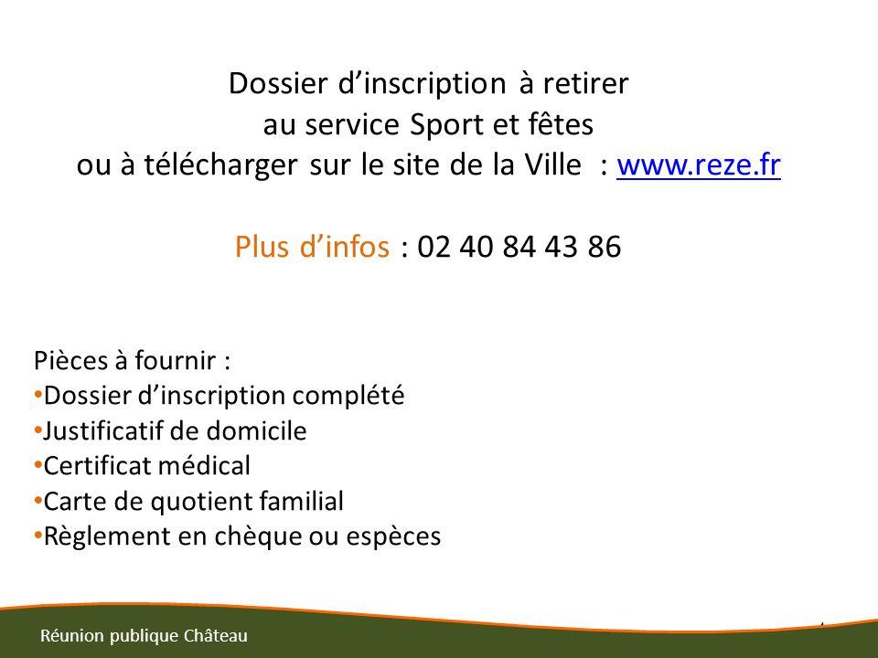4 Réunion publique Château Dossier dinscription à retirer au service Sport et fêtes ou à télécharger sur le site de la Ville : www.reze.frwww.reze.fr