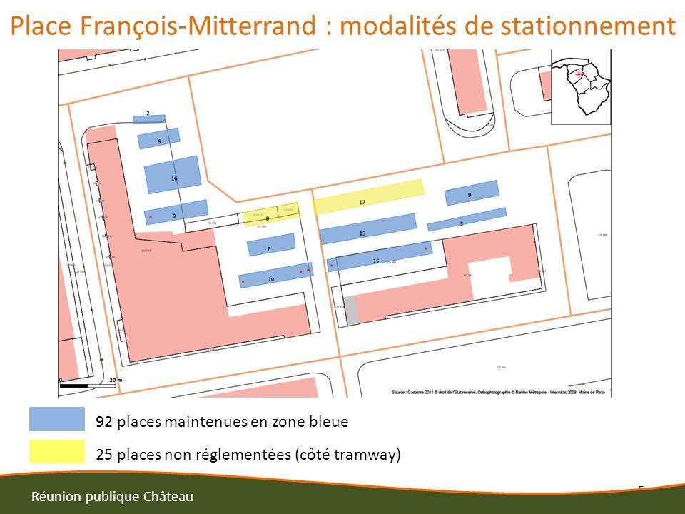 5 Réunion publique Château Place François-Mitterrand : modalités de stationnement 92 places maintenues en zone bleue 25 places non réglementées (côté tramway)