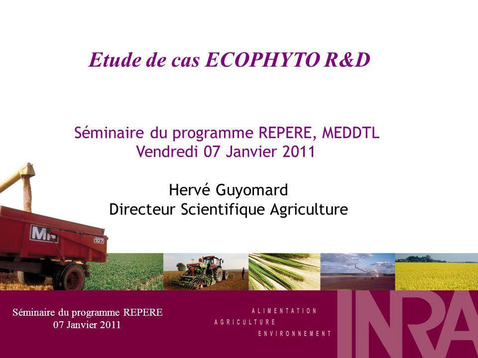 Etude de cas ECOPHYTO R&D Séminaire du programme REPERE, MEDDTL Vendredi 07 Janvier 2011 Hervé Guyomard Directeur Scientifique Agriculture Séminaire d