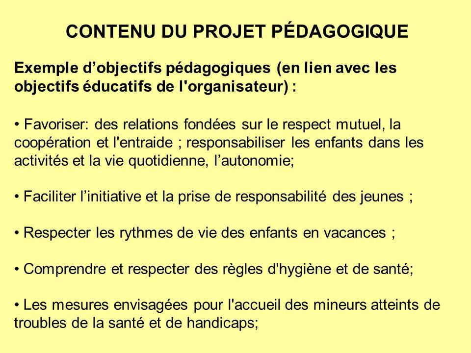 CONTENU DU PROJET PÉDAGOGIQUE Exemple dobjectifs pédagogiques (en lien avec les objectifs éducatifs de l'organisateur) : Favoriser: des relations fond
