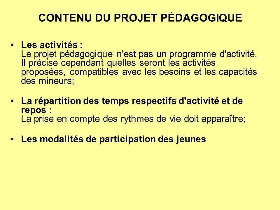 CONTENU DU PROJET PÉDAGOGIQUE Les activités : Le projet pédagogique n'est pas un programme d'activité. Il précise cependant quelles seront les activit