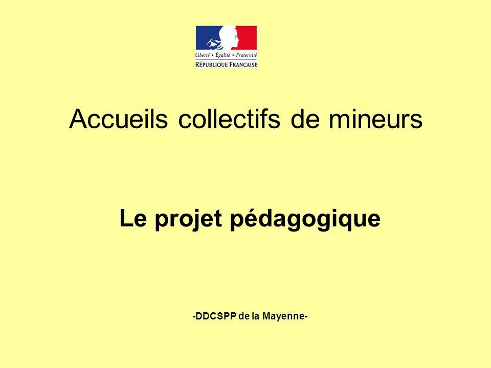 Accueils collectifs de mineurs Le projet pédagogique -DDCSPP de la Mayenne-