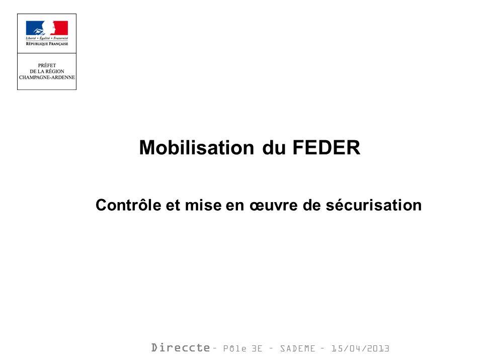 Direccte – Pôle 3E – SADEME – 15/04/2013 Mobilisation du FEDER Contrôle et mise en œuvre de sécurisation