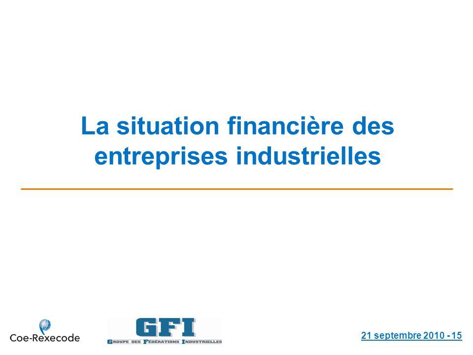 La situation financière des entreprises industrielles 21 septembre 2010 - 15