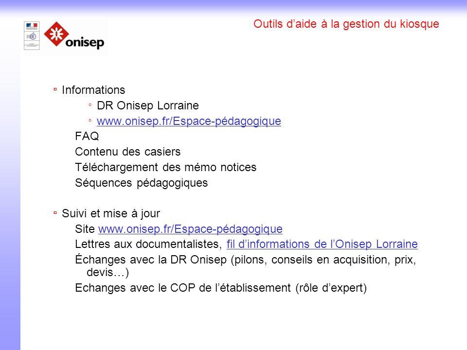 Outils daide à la gestion du kiosque Informations DR Onisep Lorraine www.onisep.fr/Espace-pédagogique FAQ Contenu des casiers Téléchargement des mémo