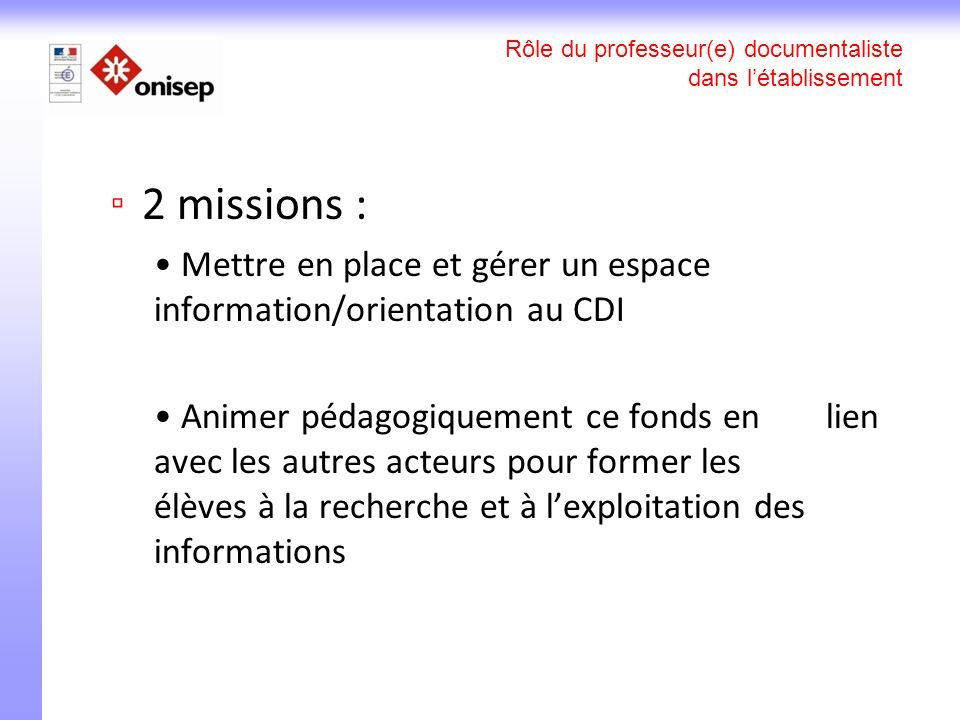 Mission 1: Mise en place et gestion de lespace information/orientation Le kiosque : Présentation Outils daide à la gestion de cet espace Avec laide du COP (expert)