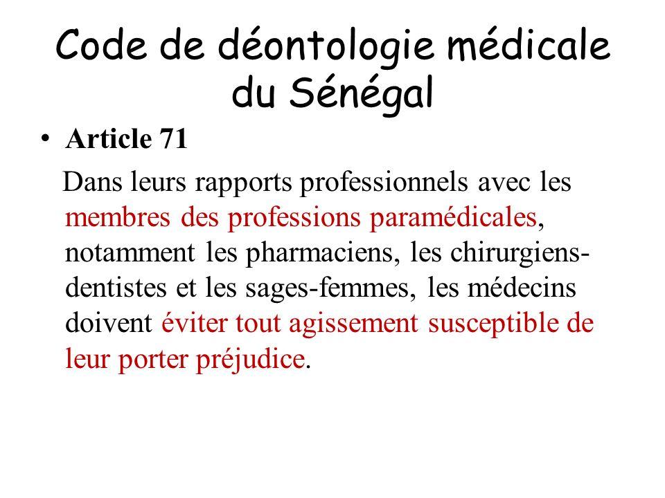 Code de déontologie médicale du Sénégal Article 71 Dans leurs rapports professionnels avec les membres des professions paramédicales, notamment les ph