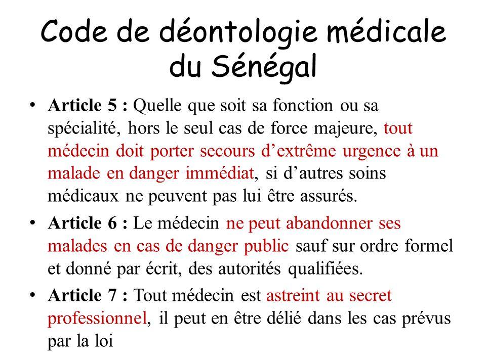 Code de déontologie médicale du Sénégal Article 5 : Quelle que soit sa fonction ou sa spécialité, hors le seul cas de force majeure, tout médecin doit