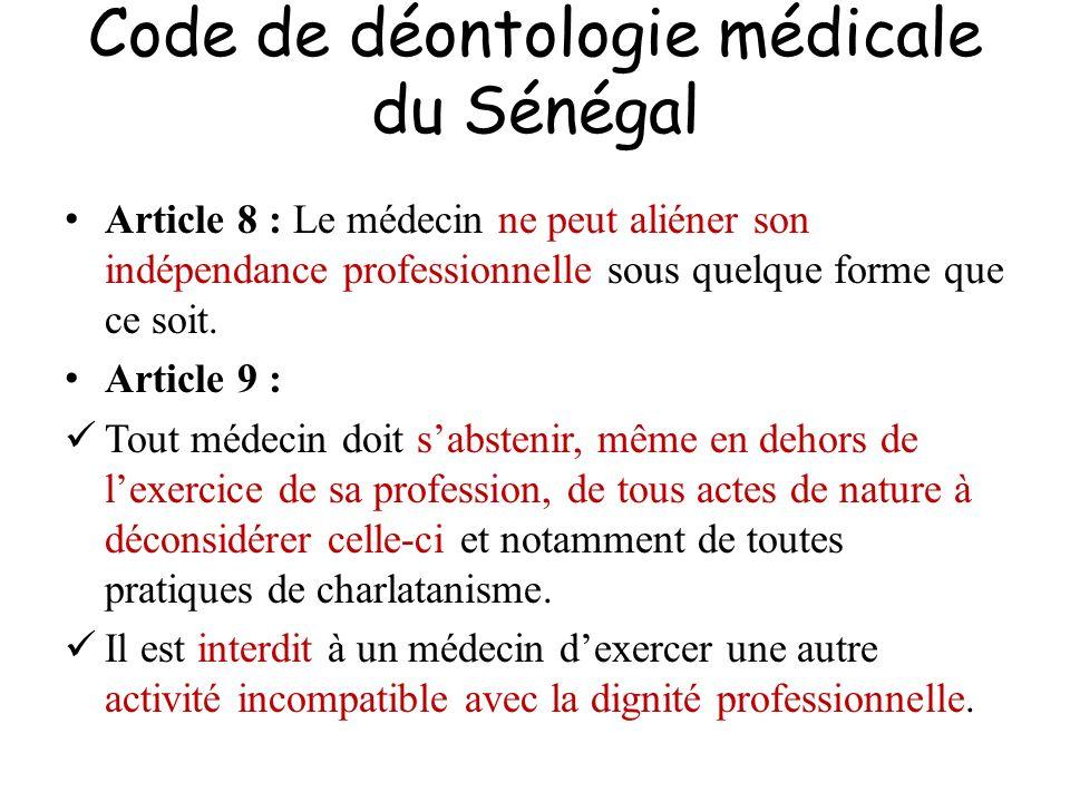 Code de déontologie médicale du Sénégal Article 8 : Le médecin ne peut aliéner son indépendance professionnelle sous quelque forme que ce soit. Articl