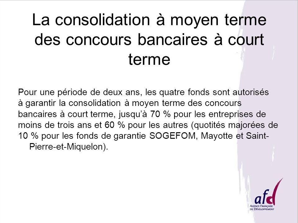 La consolidation à moyen terme des concours bancaires à court terme Pour une période de deux ans, les quatre fonds sont autorisés à garantir la consol