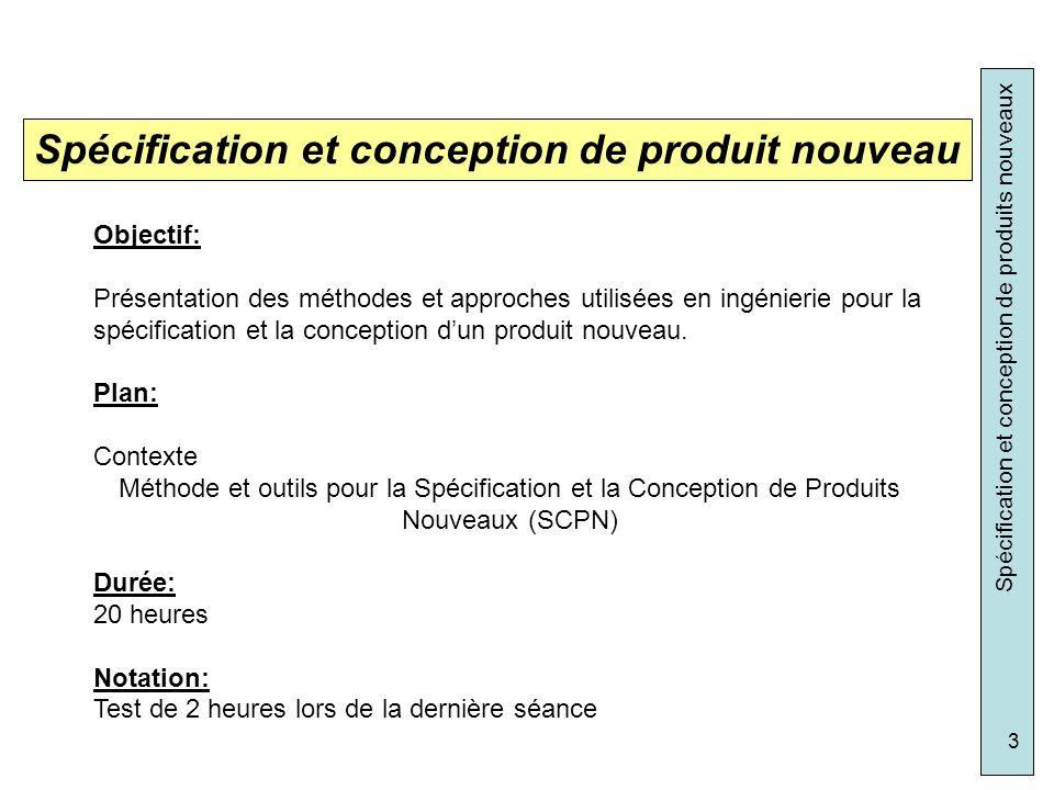 Spécification et conception de produits nouveaux 34 Hiérarchisation des fonctions (Tri croisé) Pondération: 1: légèrement supérieure 2: moyenne supérieur 3: Nettement supérieur