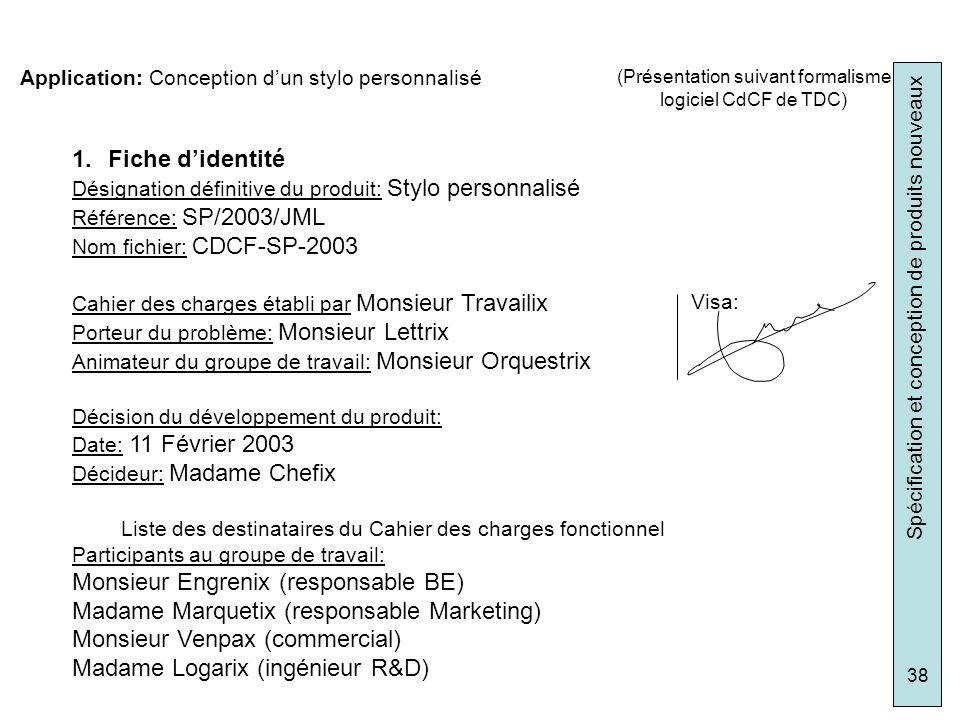 Spécification et conception de produits nouveaux 38 Application: Conception dun stylo personnalisé 1.Fiche didentité Désignation définitive du produit
