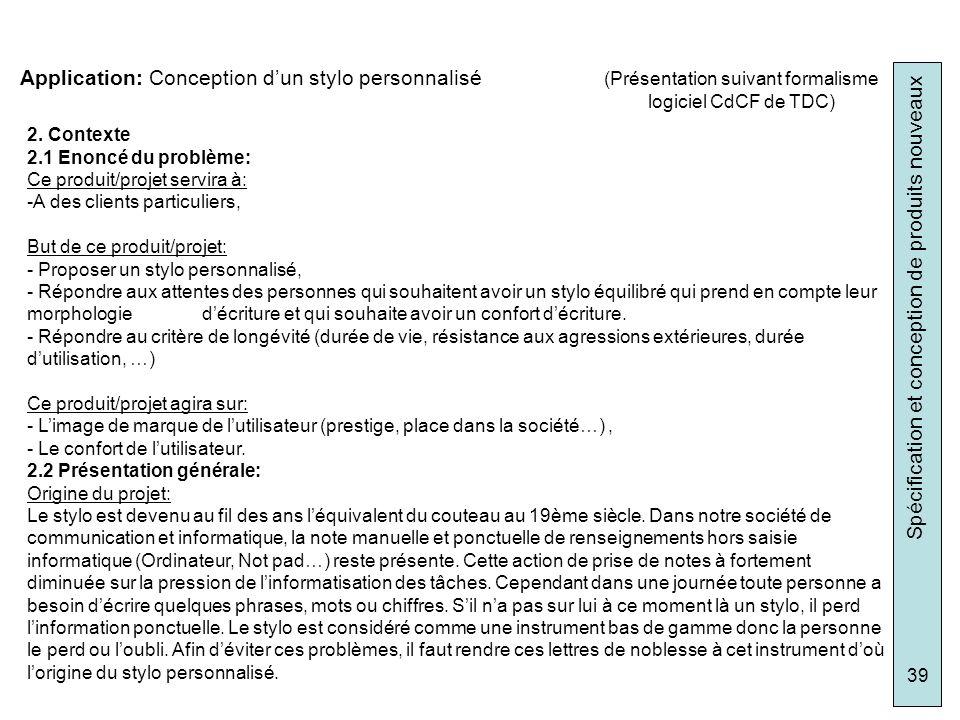 Spécification et conception de produits nouveaux 39 Application: Conception dun stylo personnalisé (Présentation suivant formalisme logiciel CdCF de T