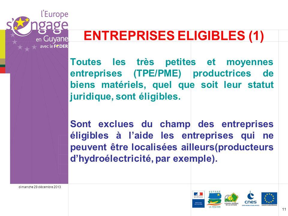 dimanche 29 décembre 2013 11 ENTREPRISES ELIGIBLES (1) Toutes les très petites et moyennes entreprises (TPE/PME) productrices de biens matériels, quel que soit leur statut juridique, sont éligibles.