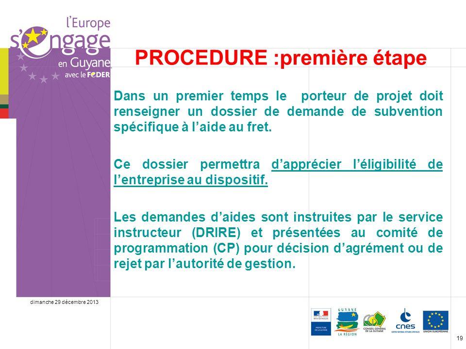 dimanche 29 décembre 2013 19 PROCEDURE :première étape Dans un premier temps le porteur de projet doit renseigner un dossier de demande de subvention spécifique à laide au fret.