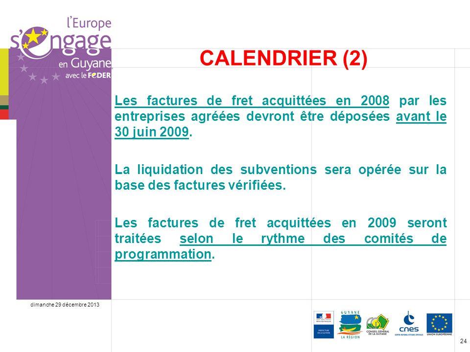 dimanche 29 décembre 2013 24 CALENDRIER (2) Les factures de fret acquittées en 2008 par les entreprises agréées devront être déposées avant le 30 juin 2009.
