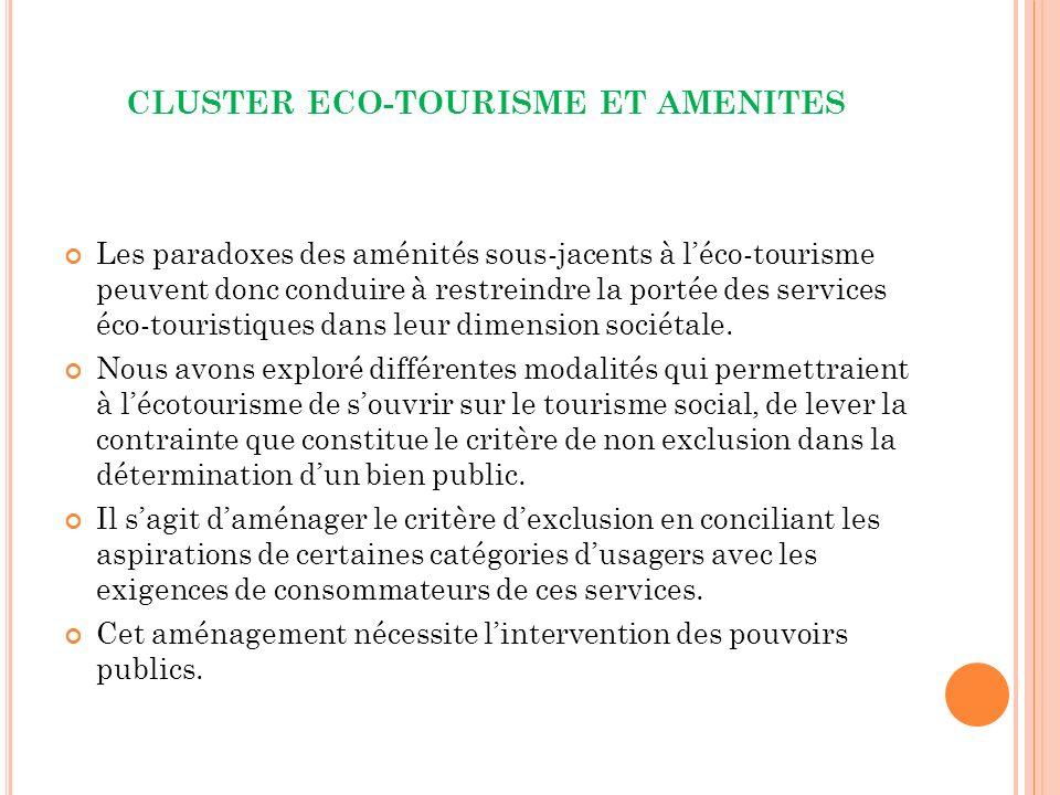 CLUSTER ECO-TOURISME ET AMENITES Les paradoxes des aménités sous-jacents à léco-tourisme peuvent donc conduire à restreindre la portée des services éco-touristiques dans leur dimension sociétale.