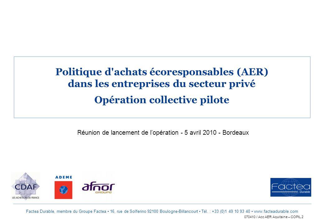 070410 / Acc AER Aquitaine – COPIL 2 Factea Durable, membre du Groupe Factea 16, rue de Solferino 92100 Boulogne-Billancourt Tél. : +33 (0)1 49 10 93