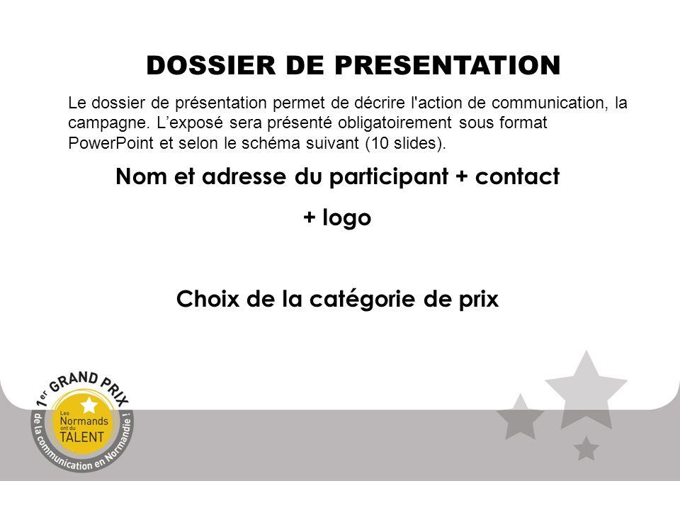 Nom et adresse du participant + contact + logo Choix de la catégorie de prix DOSSIER DE PRESENTATION Le dossier de présentation permet de décrire l'ac