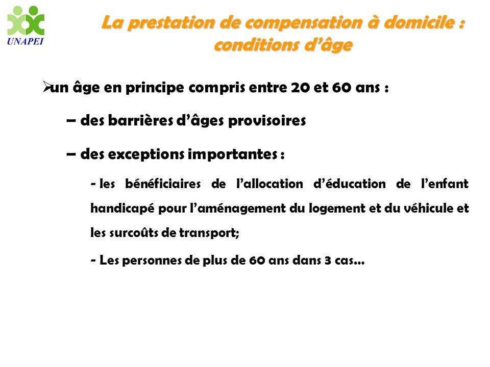 La prestation de compensation à domicile : conditions dâge un âge en principe compris entre 20 et 60 ans : – des barrières dâges provisoires – des exc
