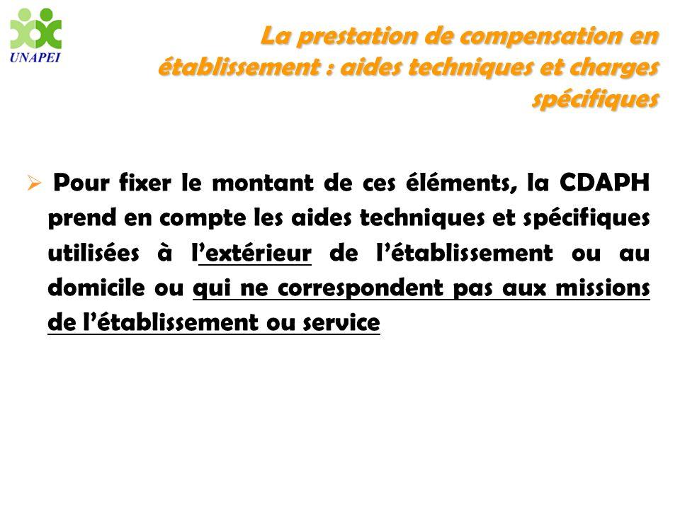 La prestation de compensation en établissement : aides techniques et charges spécifiques Pour fixer le montant de ces éléments, la CDAPH prend en comp