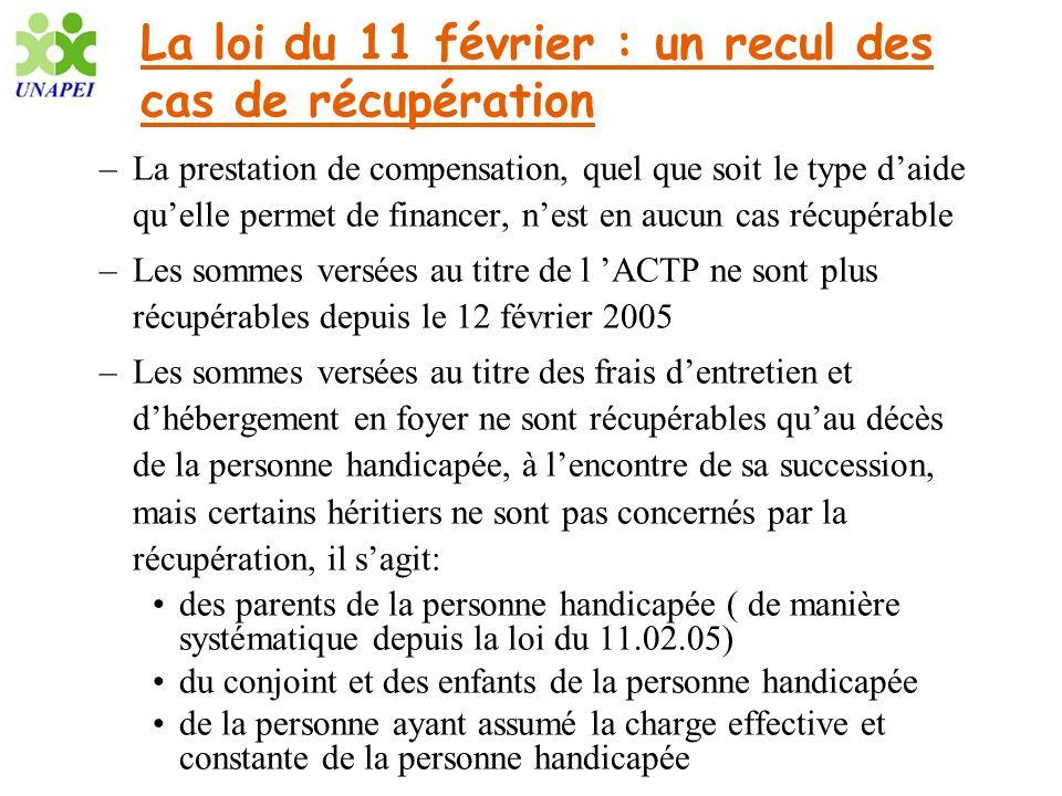 La loi du 11 février : un recul des cas de récupération –La prestation de compensation, quel que soit le type daide quelle permet de financer, nest en
