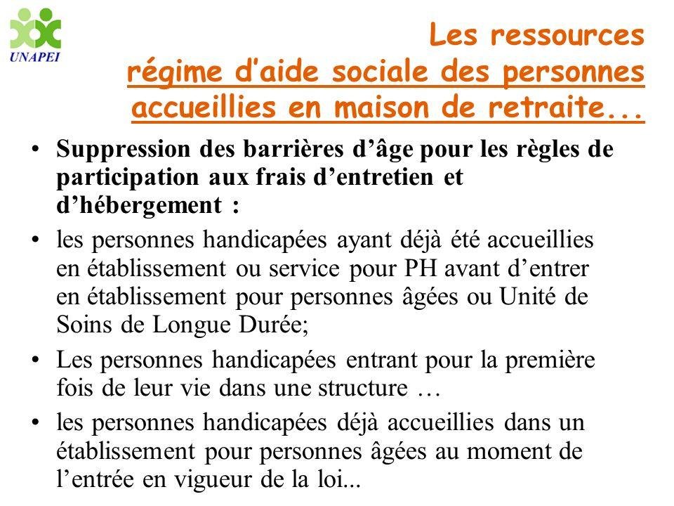 Les ressources régime daide sociale des personnes accueillies en maison de retraite... Suppression des barrières dâge pour les règles de participation
