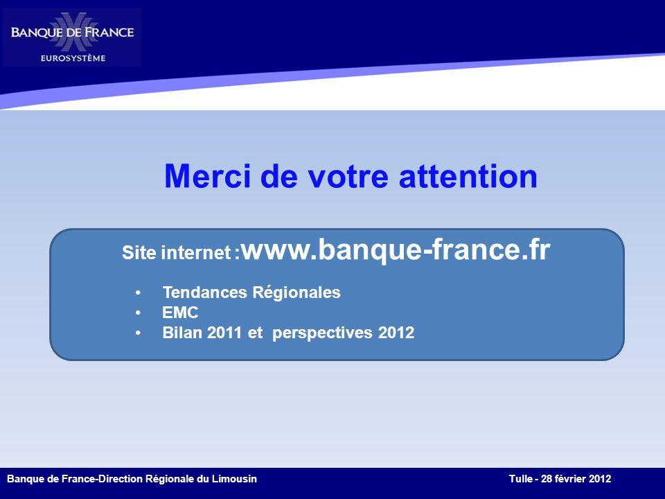Merci de votre attention 10 Banque de France-Direction Régionale du LimousinTulle - 28 février 2012 Site internet : www.banque-france.fr Tendances Régionales EMC Bilan 2011 et perspectives 2012