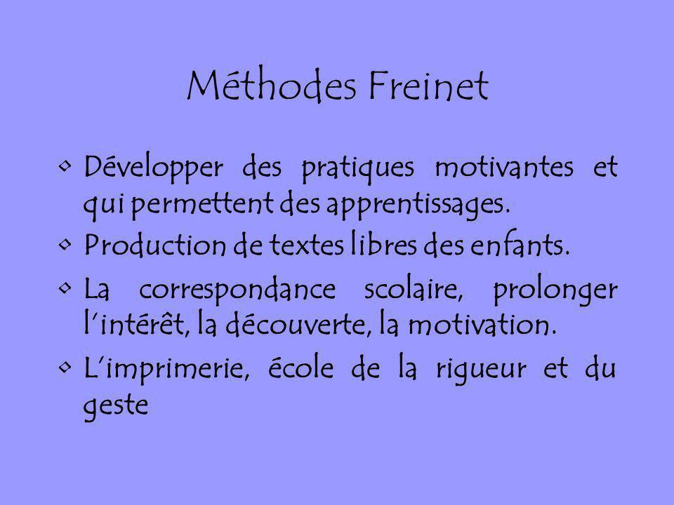Méthodes Freinet Développer des pratiques motivantes et qui permettent des apprentissages. Production de textes libres des enfants. La correspondance