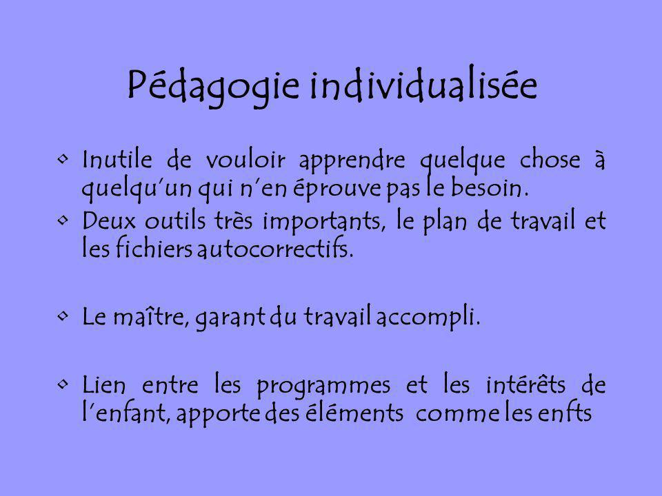 Pédagogie individualisée Inutile de vouloir apprendre quelque chose à quelquun qui nen éprouve pas le besoin. Deux outils très importants, le plan de
