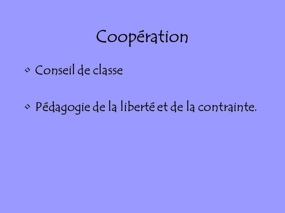 Coopération Conseil de classe Pédagogie de la liberté et de la contrainte.