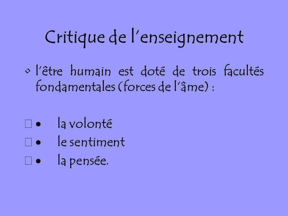Critique de lenseignement lêtre humain est doté de trois facultés fondamentales (forces de lâme) : la volonté le sentiment la pensée.