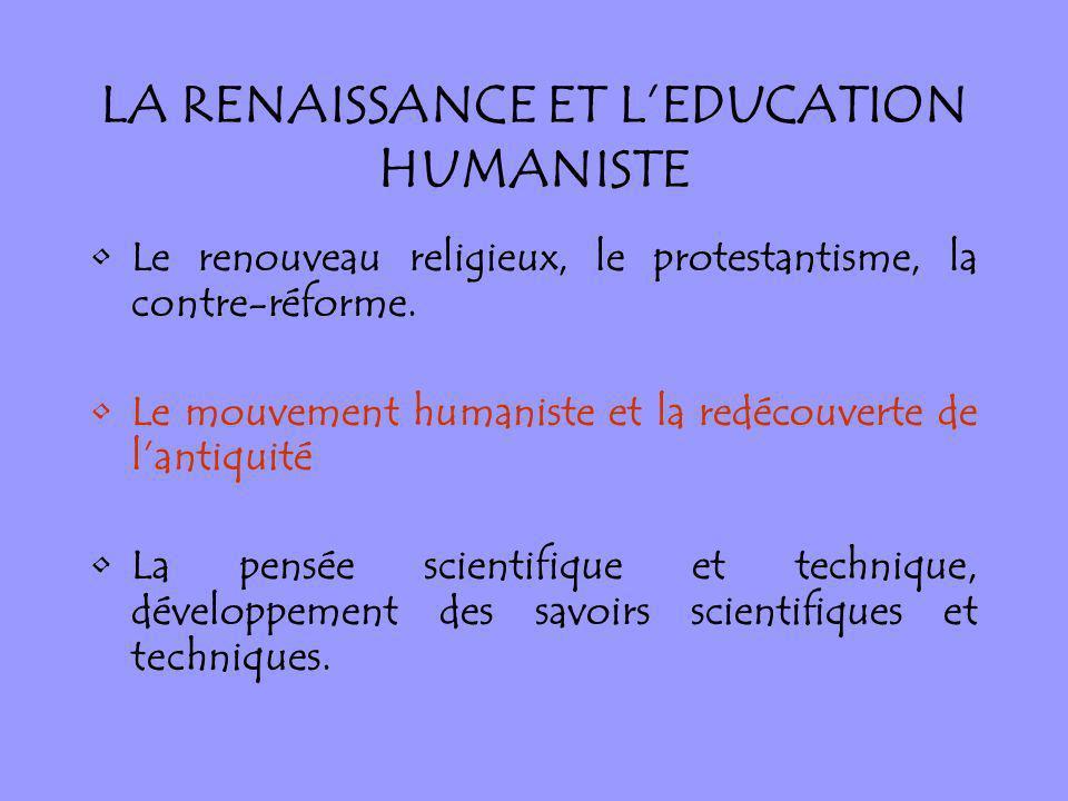 Le renouveau religieux, le protestantisme, la contre-réforme. Le mouvement humaniste et la redécouverte de lantiquité La pensée scientifique et techni
