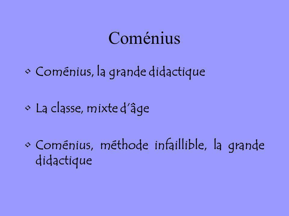 Coménius Coménius, la grande didactique La classe, mixte dâge Coménius, méthode infaillible, la grande didactique