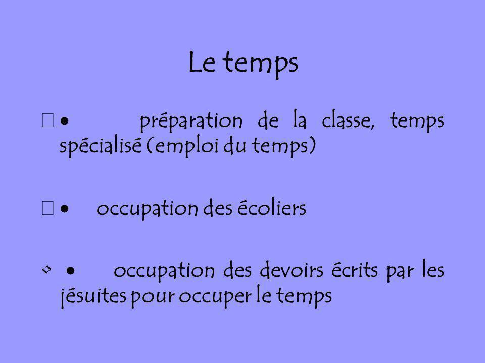 Le temps préparation de la classe, temps spécialisé (emploi du temps) occupation des écoliers occupation des devoirs écrits par les jésuites pour occu