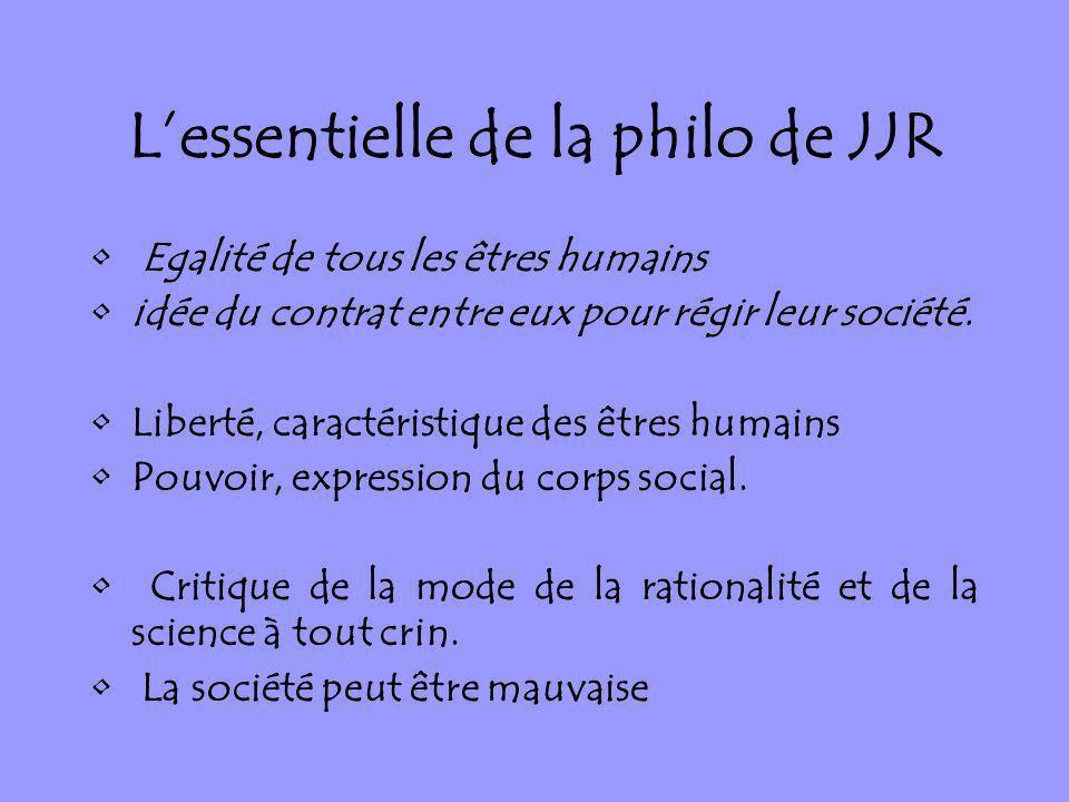 Lessentielle de la philo de JJR Egalité de tous les êtres humains idée du contrat entre eux pour régir leur société. Liberté, caractéristique des être