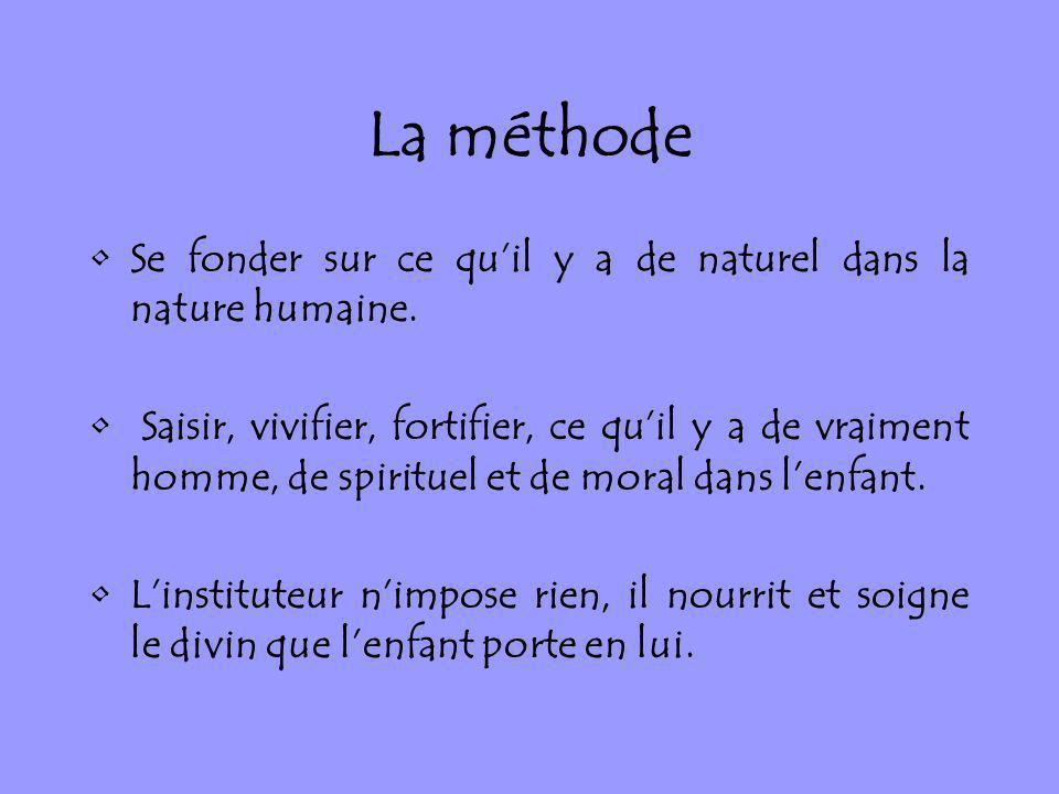 La méthode Se fonder sur ce quil y a de naturel dans la nature humaine. Saisir, vivifier, fortifier, ce quil y a de vraiment homme, de spirituel et de