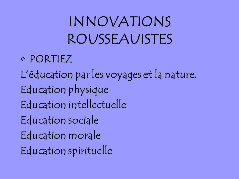INNOVATIONS ROUSSEAUISTES PORTIEZ Léducation par les voyages et la nature. Education physique Education intellectuelle Education sociale Education mor