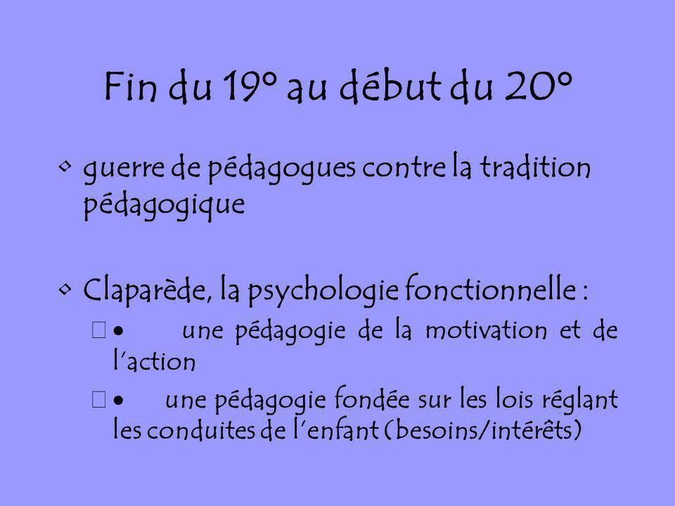 Fin du 19° au début du 20° guerre de pédagogues contre la tradition pédagogique Claparède, la psychologie fonctionnelle : – une pédagogie de la motiva