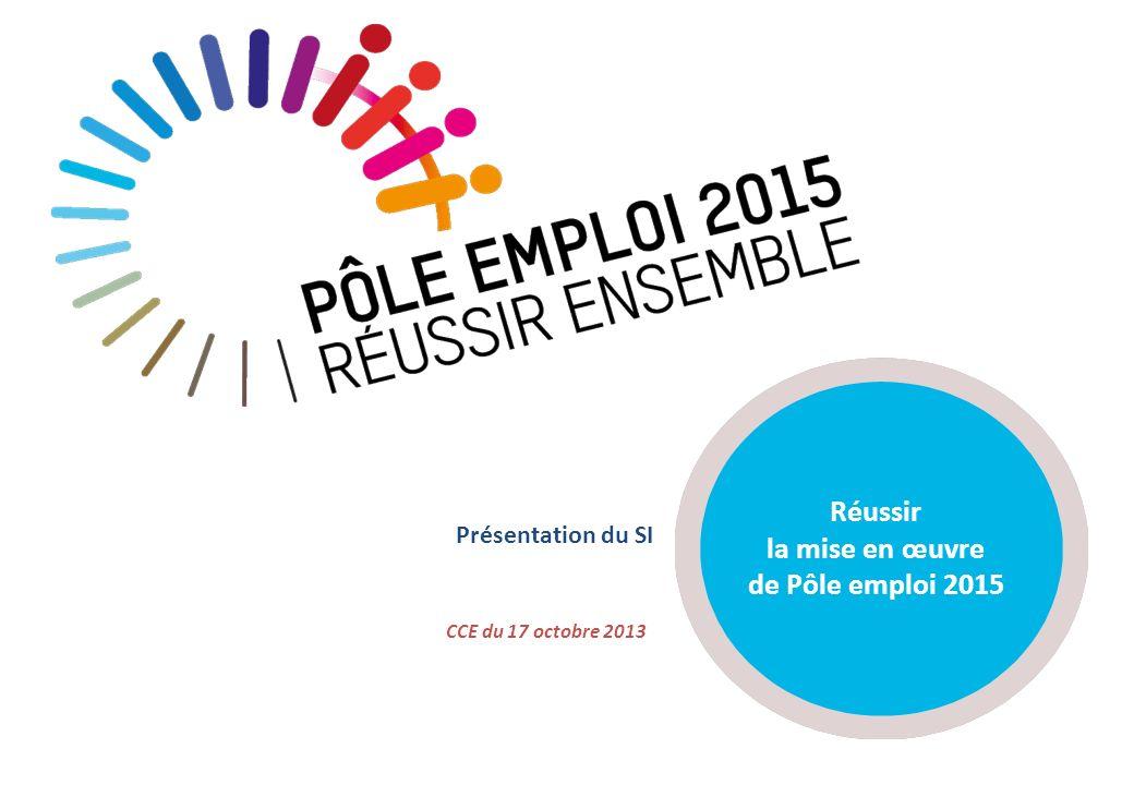 Présentation du SI CCE du 17 octobre 2013 Réussir la mise en œuvre de Pôle emploi 2015