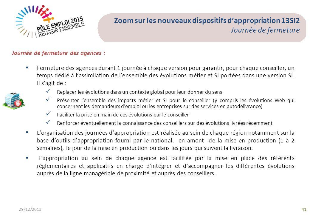 29/12/201341 Journée de fermeture des agences : Fermeture des agences durant 1 journée à chaque version pour garantir, pour chaque conseiller, un temp