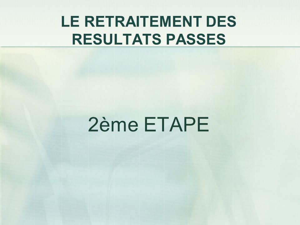 LE RETRAITEMENT DES RESULTATS PASSES 2ème ETAPE