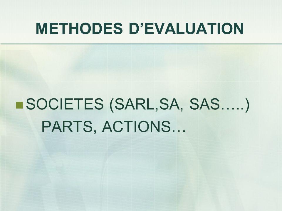 METHODES DEVALUATION SOCIETES (SARL,SA, SAS…..) PARTS, ACTIONS…