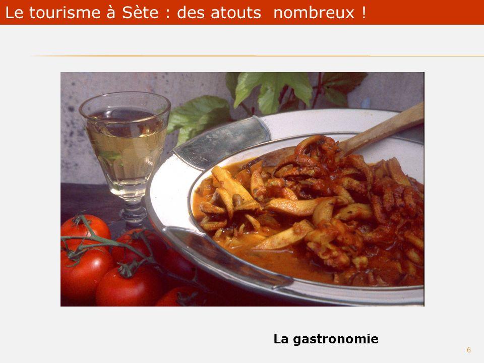 Touristique culturel La gastronomie 6 Sète : loffre touristique en mutation Le tourisme à Sète : des atouts nombreux !