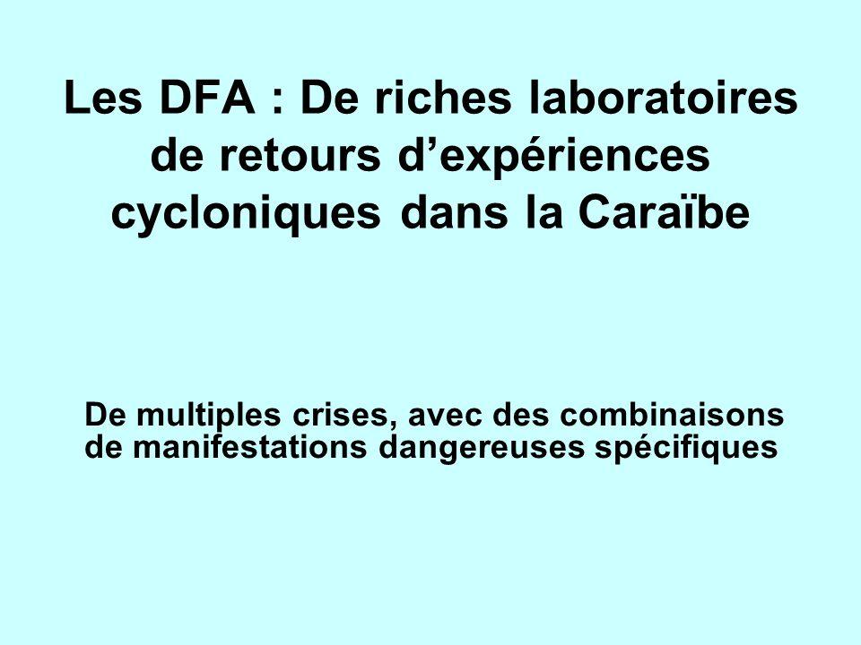 Les DFA : De riches laboratoires de retours dexpériences cycloniques dans la Caraïbe De multiples crises, avec des combinaisons de manifestations dang