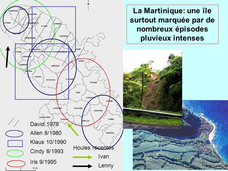 Allen 8/1980 Klaus 10/1990 Cindy 8/1993 Iris 9/1995 La Martinique: une île surtout marquée par de nombreux épisodes pluvieux intenses Ivan Lenny Houle