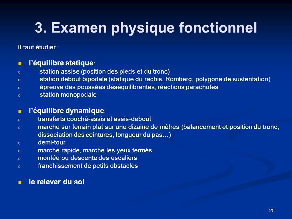 25 3. Examen physique fonctionnel Il faut étudier : léquilibre statique : o o station assise (position des pieds et du tronc) o o station debout bipod