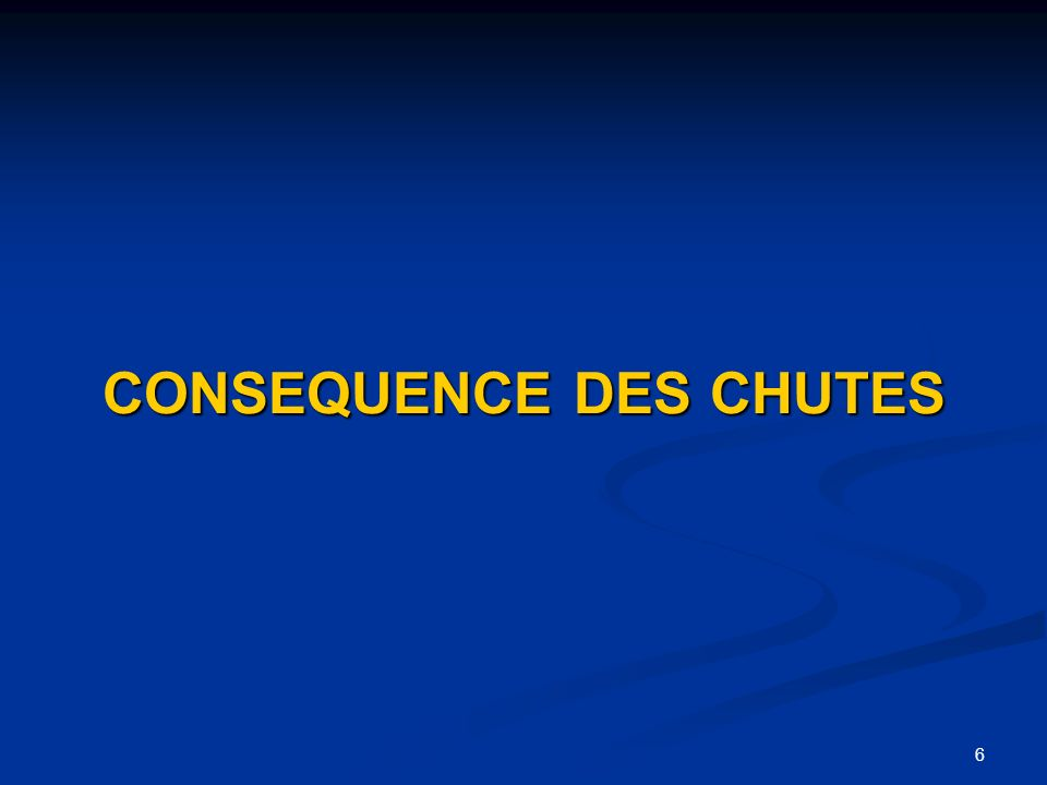 6 CONSEQUENCE DES CHUTES