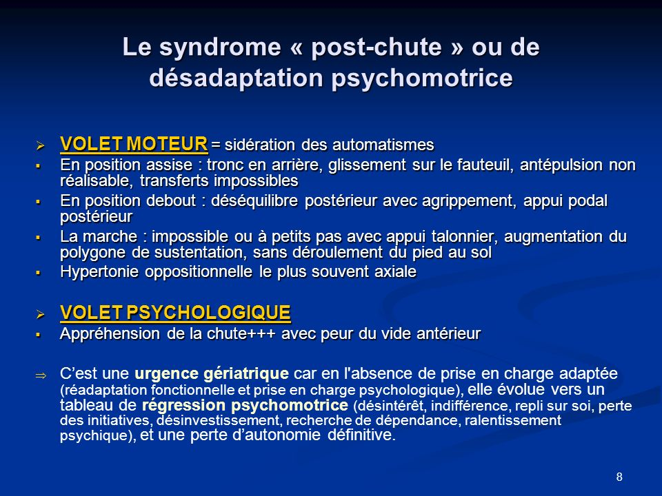 8 Le syndrome « post-chute » ou de désadaptation psychomotrice VOLET MOTEUR = sidération des automatismes VOLET MOTEUR = sidération des automatismes E